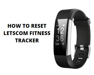 How To Reset Letscom Fitness Tracker